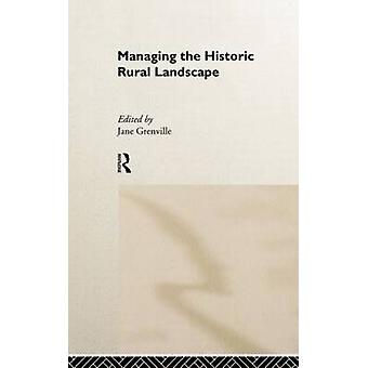 Managing the Historic Rural Landscape by Grenville & Jane