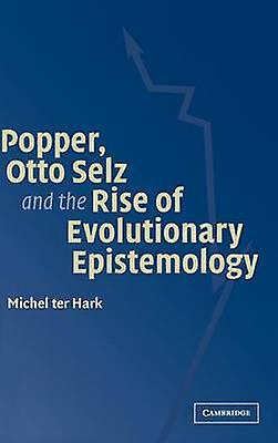 Popper Otto Selz and the Rise Of Evolutionary             Epistemology by Ter Hark & Michel