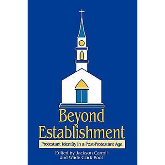 Beyond Establishment Protestant Identity in a PostProtestant Age by Carroll & Jackson W.