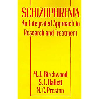 Schizophrenia An Integrated Approach to Research and Treatment by Birchwood & Max J.