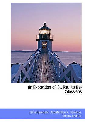 An Exposition of St. Paul to the Colossians by Davenant & John