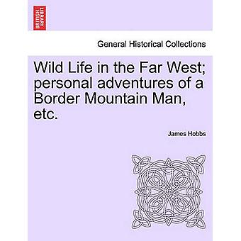 Wild Life nel Far West avventure personali di un confine Mountain Man ecc da James & Hobbs