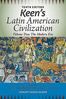 Keens Latin American Civilization Volume 2 A Primary Source Reader Volume Two The Modern Era Tenth Edition Tenth by Buffington & Robert M.