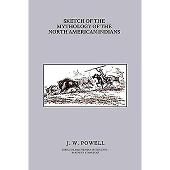 Sketch of the Mythology of the North American Indians by Powell & John & Wesley