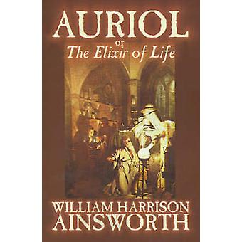 Auriol The Elixir of Life by William Harrison AinsworthFiction Occult  Supernatural Horror by Ainsworth & William Harrison