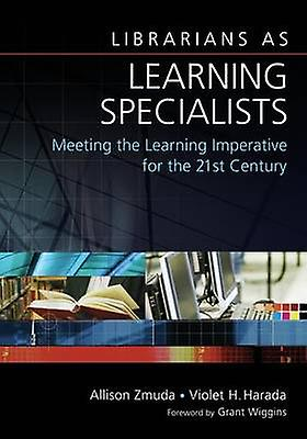 Librarians as Learning Specialists Meeting the Learning Imperative for the 21st Century by Zmuda & Allison