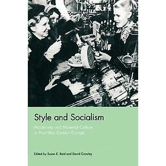Style and Socialism Modernity and Material Culture in PostWar Eastern Europe by Reid & Susan Emily