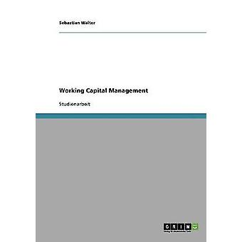 Working Capital Management by Walter & Sebastian