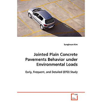 Jointed Plain Concrete Pavements Behavior under Environmental Loads  Early Frequent and Detailed EFD Study by Kim & Sunghwan