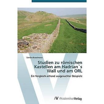Studien zu rmischen Kastellen är Hadrians Wall und am ORL av Braselmann Sandra