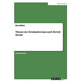Thesen des Kriminalromans nach Bertolt Brecht by Mller & Una