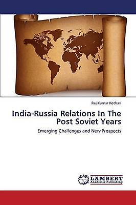 IndiaRussia Relations in the Post Soviet Years by Kothari Raj Kumar