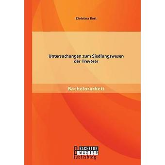 Untersuchungen Zum Siedlungswesen Der Treverer by Bost & Christina