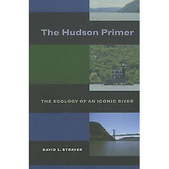 Die Hudson-Grundierung - die Ökologie eines legendären Flusses von David L. Strayer