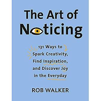 Konsten att märka: 131 sätt att Spark kreativitet, hitta inspiration och upptäck glädje i vardagen