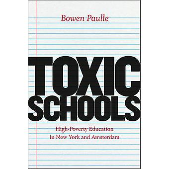 Toxic Schools  Highpoverty Education in New York and Amsterdam by Bowen Paulle