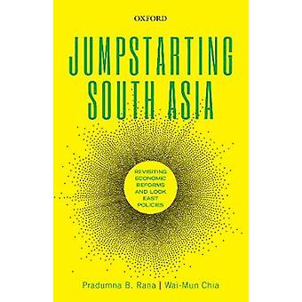 Jumpstarting South Asia - Revisiting Economic Reforms and Look East Po