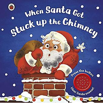 When Santa Got Stuck up the Chimney by When Santa Got Stuck up the Ch
