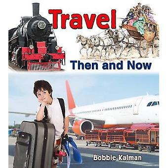 Travel Then and Now by Bobbie Kalman - 9780778702115 Book