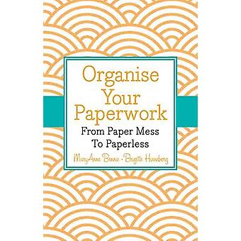 Organise Your Paperwork - from Paper Mess to Paperless by Brigitte Hin