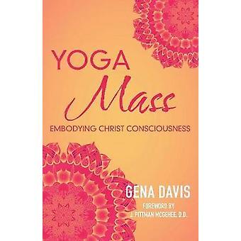 Yogamass - Embodying Christ Consciousness by Gena Davis - 978150437775