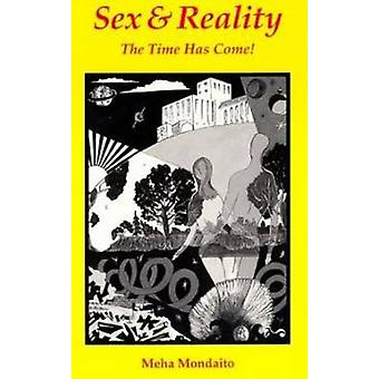 Sex and Reality - The Time Has Come! by Meha Mondaito - 9781561840823