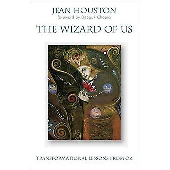 The Wizard of Us - Transformational Lessons from Oz by Jean Houston -