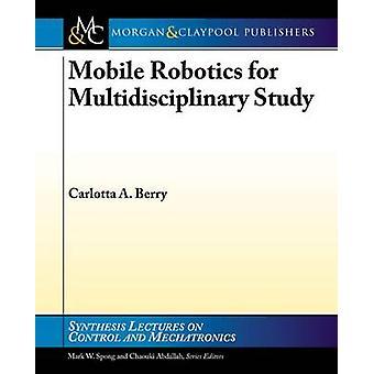 Mobile Robotics for Multidisciplinary Study by Carlotta A Berry - 978
