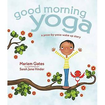Good Morning Yoga - A Pose-by-Pose Wake-Up Story by Mariam Gates - Sar