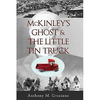 McKinley's Ghost & the Little Tin Truck by Anthony M Graziano - 97817