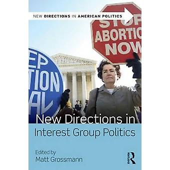 New Directions in Interest Group Politics by Matt Grossmann