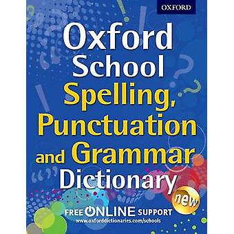 Oxford School Spelling - Punctuation - and Grammar Dictionary by Oxfo