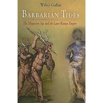Barbarian Tides - The Migration Age and the Later Roman Empire by Walt
