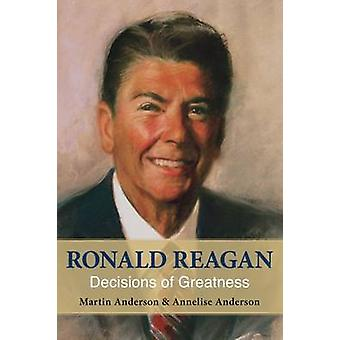 Ronald Reagan - Decisions of Greatness by Martin Anderson - Annelise A