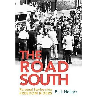 The Road South - Personal Stories of the Freedom Riders by B.J. Hollar