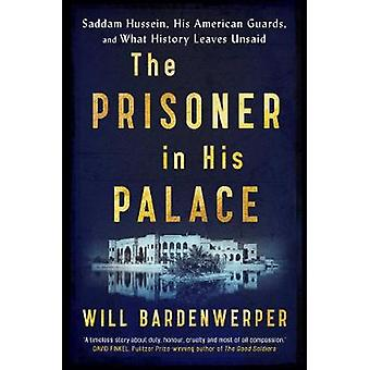 The Prisoner in His Palace - Saddam Hussein - His American Guards - an