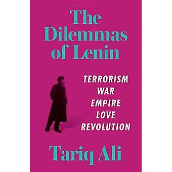 The Dilemmas of Lenin - Terrorism - War - Empire - Love - Rebellion by
