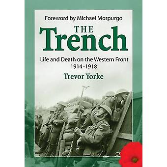The Trench - Life and Death on the Western Front 1914 - 1918 by Trevor