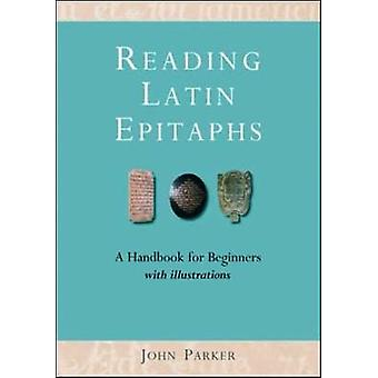 Reading Latin Epitaphs - A Handbook for Beginners (New edition) by Joh