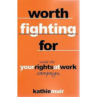 Worth Fighting for - Inside the Your Rights at Work Campaign by Kathie