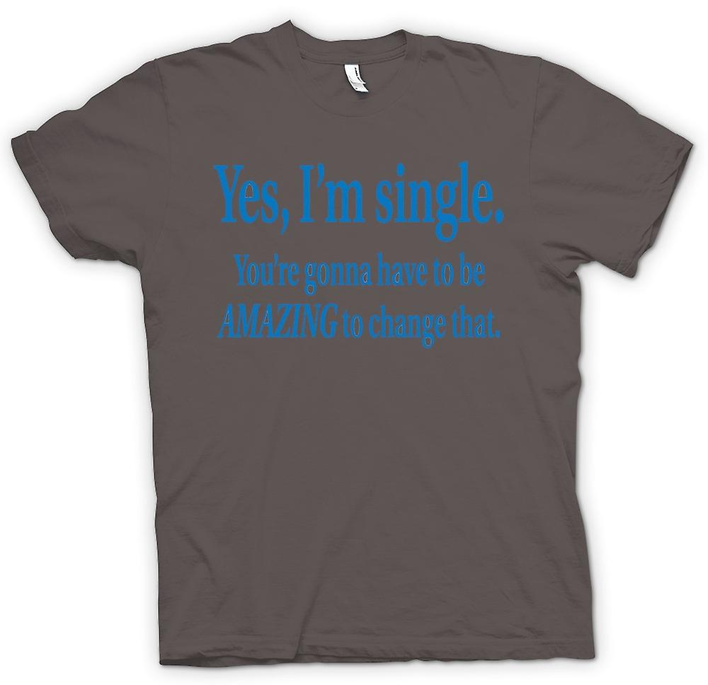 Womens T-shirt - I'm Single But You're Gonna Have To Be Amazing To Change That
