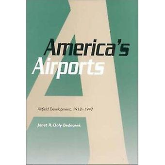 America's Airports - Airfield Development by Janet R. Daly Bednarek -
