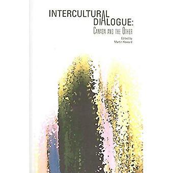 Intercultural Dialogue: Canada and the Other (Intercultural Canadian Studies)