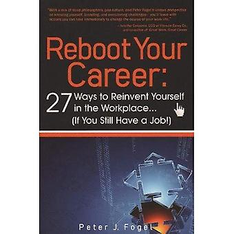 Reboot Your Career: 27 Ways to Reinvent Yourself in the Workplace... (If You Still Have a Job!)