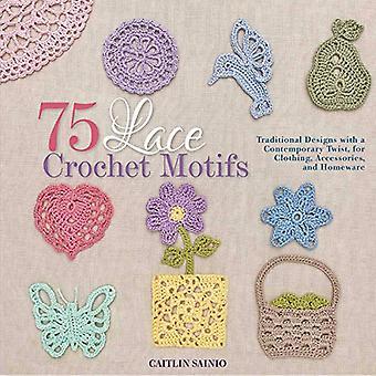75 lace haak motieven: traditionele ontwerpen met een eigentijdse Twist, voor kleding, accessoires en huishoudartikelen...