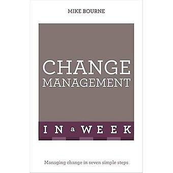 Change Management In A Week: Managing Change In Seven Simple Steps (Teach Yourself)