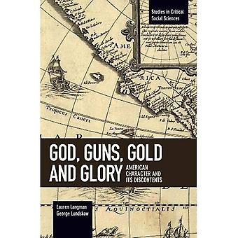 God, Guns, Gold and Glory:� American Character and Its� Discontents