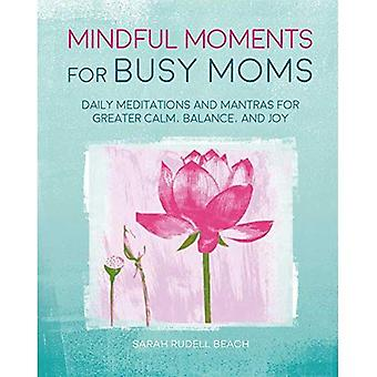 Mindful Moments for Busy Moms: Daily Meditations and� Mantras for Greater Calm, Balance, and Joy