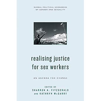 Realising Justice for Sex Workers: An Agenda for Change (Global Political Economies of Gender and Sexuality)