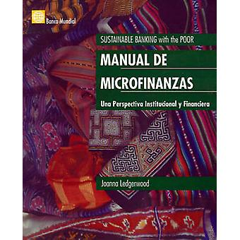 Manual de Microfinanzas Una Perspectiva Institucional y Financiera por Ledgerwood y Joanna
